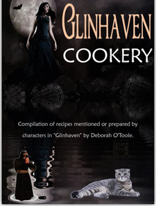 "GLINHAVEN COOKERY is a compilation of more than forty-five recipes mentioned or prepared by characters in the gothic fiction novel ""Glinhaven"" by Deborah O'Toole. Click on image to view larger size in a new window."