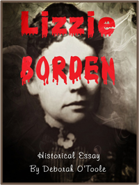 "Historical Essays by Deborah O'Toole: ""Lizzie Borden."" Click on image to view larger size in a new window."