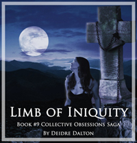 "Sequel??? - ""Limb of Iniquity"" (Book #9 Collective Obsessions Saga) by Deborah O'Toole writing as Deidre Dalton. Click on image to view larer size in a new window."