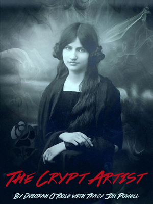 """The Crypt Artist"" by Deborah O'Toole with Tracy Jon Powell. Coming Soon! Click on book cover to see larger size in a new window."